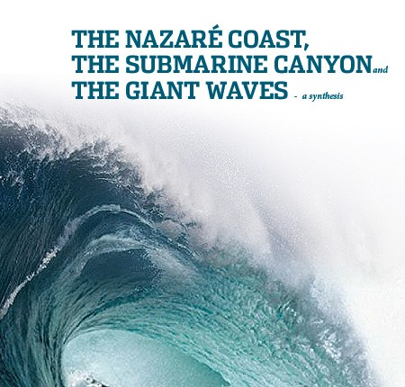 THE NAZARÉ COAST, THE SUBMARINE CANYON and THE GIANT WAVES – a synthesis